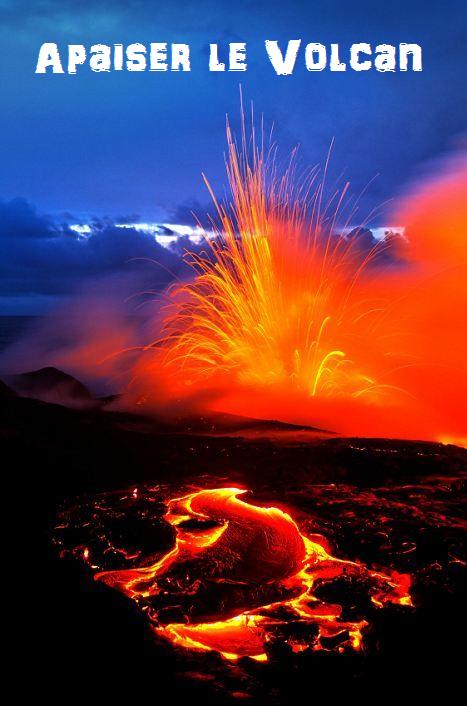 apaiser le volcan